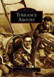 img - for Torrance Airport (CA) (Images of Aviation) book / textbook / text book