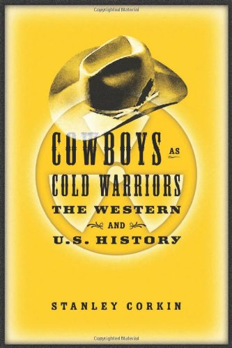 Cowboys as Cold Warriors: The Western and U.S. History (Culture and the Moving Image)