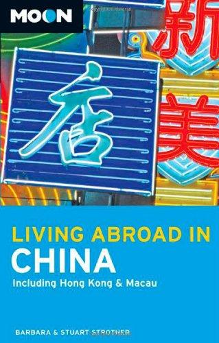 Moon Living Abroad in China: Including Hong Kong and Macau