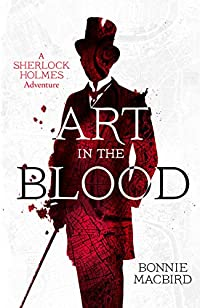 Art In The Blood: A Sherlock Holmes Adventure by Bonnie MacBird ebook deal