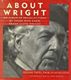 img - for About Wright: An Album of Recollections by Those Who Knew Frank Lloyd Wright by Edgar Tafel (1993-04-03) book / textbook / text book
