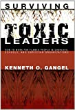 Surviving Toxic Leaders: How to Work for Flawed People in Churches, Schools, and Christian Organizations (1556350902) by Gangel, Kenneth O.