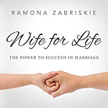 Wife for Life: The Power to Succeed in Marriage (       UNABRIDGED) by Ramona Zabriskie Narrated by Ramona Zabriskie
