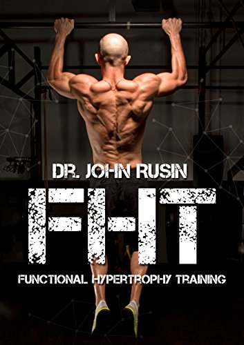 Dr. John Rusin's 12-Week FHT Program: Functional Hypertrophy Training, by Dr. John Rusin
