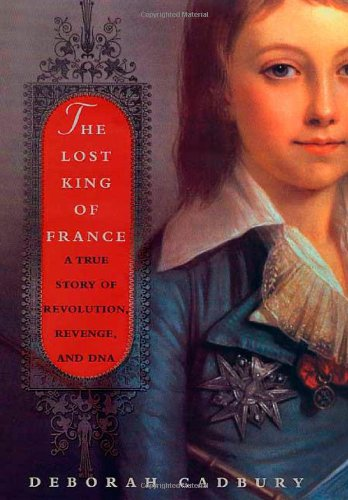The Lost King of France: A True Story of Revolution, Revenge, and DNA