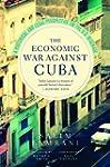The Economic War Against Cuba: A Hist...