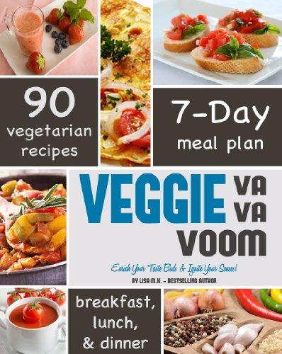 Free Kindle Book : Veggie Va Va Voom: Enrich Your Taste Buds & Ignite Your Senses!