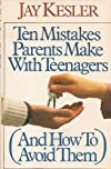Ten Mistakes Parents Make with Teenagers