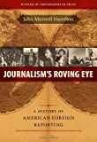 Journalism's Roving Eye: A History of American Foreign Reporting (0807143596) by John Maxwell Hamilton