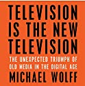 Television Is the New Television: The Unexpected Triumph of Old Media in the Digital Age (       UNABRIDGED) by Michael Wolff Narrated by Jonathan Yen