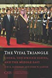 img - for The Vital Triangle: China, the United States, and the Middle East book / textbook / text book