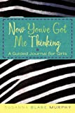 img - for Now You've Got Me Thinking: A Guided Journal for Girls book / textbook / text book