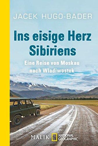 Ins eisige Herz Sibiriens: Eine Reise von Moskau nach Wladiwostok (National Geographic Taschenbuch, Band 40459)