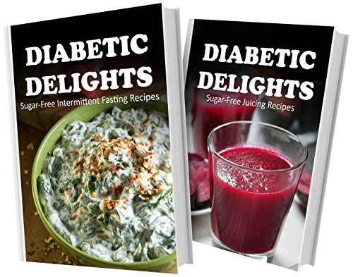 Sugar-Free Intermittent Fasting Recipes And Sugar-Free Juicing Recipes: 2 Book Combo (Diabetic Delights) front-481004