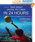 Take Great Digital Pictures In 24 Hou...
