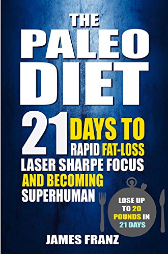 Paleo Diet: 21 Days To Rapid Fat Loss, Laser Sharpe Focus And Becoming Superhuman by James Franz ebook deal