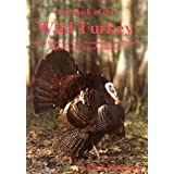 The Book of the Wild Turkey: Natural History, Range, Management, and Hunting of America's Greatest Game Bird ~ Lovett E. Williams