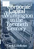 img - for Corporate Capital: Wilmington in the Twentieth Century book / textbook / text book