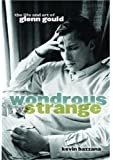 Wondrous Strange: The Life and Art of Glenn Gould