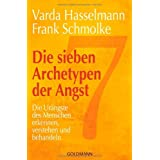 """Die sieben Archetypen der Angst: Die Ur�ngste des Menschen erkennen, verstehen und behandelnvon """"Varda Hasselmann"""""""