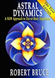 Astral Dynamics: A NEW Approach to Out-of-Body Experience (English Edition)