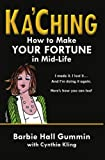 img - for Ka'Ching: How to Make Your Fortune in Mid-life book / textbook / text book
