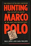 img - for Hunting Marco Polo: The Pursuit of the Drug Smuggler Who Couldn't Be Caught by the Agent Who Wouldn't Quit book / textbook / text book