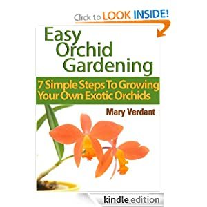 Easy Orchid Growing: 7 Simple Steps To Growing Your Own Exotic Orchids