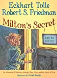 Milton's Secret: An Adventure of Discovery through Then, When, and the Power of Now