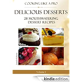 Delicious Desserts: 28 Mouthwatering Dessert Recipes Volume 1 (Dessert Recipes With Attitude)