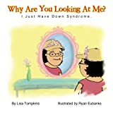 Lisa Tompkins Why Are You Looking At Me?: I Just Have Down Syndrome.