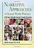 img - for Narrative Approaches in Social Work Practice: A Life Span, Culturally Centered, Strengths Perspective book / textbook / text book