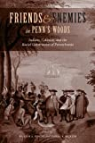 Friends and Enemies in Penns Woods: Indians, Colonists, and the Racial Construction of Pennsylvania