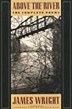 Above the River: The Complete Poems (0374522820) by Wright, James