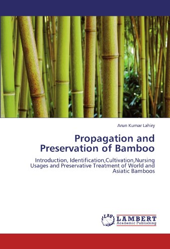 Propagation and Preservation of Bamboo: Introduction, Identification,Cultivation,Nursing Usages and Preservative Treatment of World and Asiatic Bamboos PDF