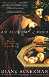 An Alchemy of Mind: The Marvel and Mystery of the Brain (0743246748) by Diane Ackerman