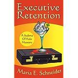Executive Retention (A Sedona O'Hala Mystery Book 2) ~ Maria E. � Schneider