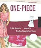One-Piece Wearables: 25 Chic Garments and Accessories to Sew from Single Pattern Pieces (Domestic Arts for Crafty Girls)