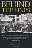 Behind the Lines: WWIs little-known story of German occupation, Belgian resistance, and the band of Yanks who helped save millions from starvation.
