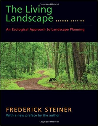 The Living Landscape, Second Edition: An Ecological Approach to Landscape Planning written by Frederick R. Steiner
