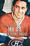 Jean B�liveau: Ma vie bleu-blanc-roug...
