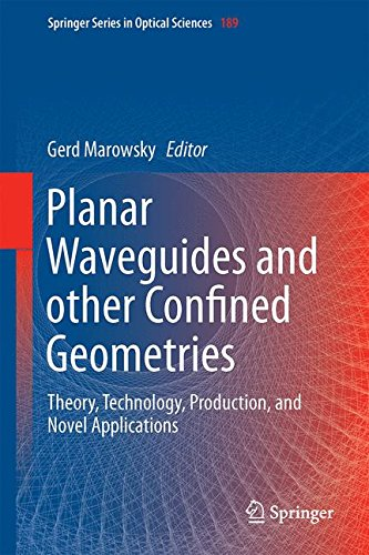 Planar Waveguides And Other Confined Geometries: Theory, Technology, Production, And Novel Applications (Springer Series In Optical Sciences)