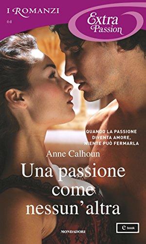 Una passione come nessun'altra I Romanzi Extra Passion PDF