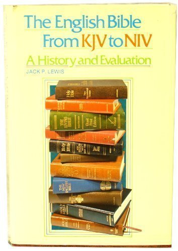 The English Bible, from KJV to NIV: A History and Evaluation (Jack Pearl Lewis compare prices)