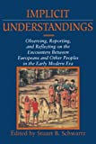 img - for Implicit Understandings: Observing, Reporting and Reflecting on the Encounters between Europeans and Other Peoples in the Early Modern Era (Studies in Comparative Early Modern History) (1995-01-26) book / textbook / text book