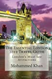 The Essential London 2012 Travel Guide: London's Must See Attractions (Volume 1)