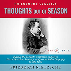 Thoughts Out of Season by Friedrich Nietzsche - The Complete Work Plus an Overview, Summary, Analysis and Author Biography Audiobook