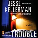 Trouble (       UNABRIDGED) by Jesse Kellerman Narrated by Scott Brick