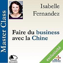Faire du business avec la Chine (Master Class) Audiobook by Isabelle Fernandez Narrated by Isabelle Fernandez