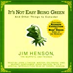It's Not Easy Being Green: And Other Things to Consider (Unabridged Selections) | Jim Henson,The Muppets, Friends